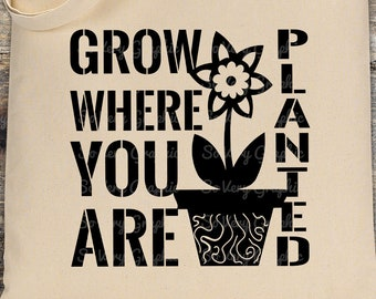 Grow Where You Are Planted   Cutting & Printable File   svg   eps   dxf   png   Vintage Farmhouse   Stencil   Garden   Home Decor   Plants