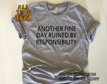 4c7127f5c Search results. More colours. Another Fine Day Ruined By Responsibility.  Hungover Tee. Funny ...