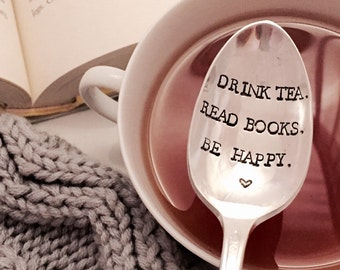 Drink Tea, Read Books, Be Happy, tea lover gift, book lover gift, stamped spoon, book club, original design by Flynn and Grace