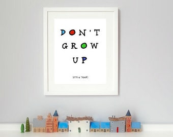 Don't Grow Up - Kid's Room, Nursery, Play Room, Nursery Art, Wall Art, Blue, Red, Green, Teal, Primary Colors, Quote, Kid's Art