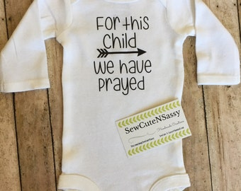 For this child we have prayed onesie, gender neutral baby, newborn outfit, coming home outfit, miracle baby, christian baby onesie