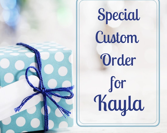 Special Custom Listing for Kayla