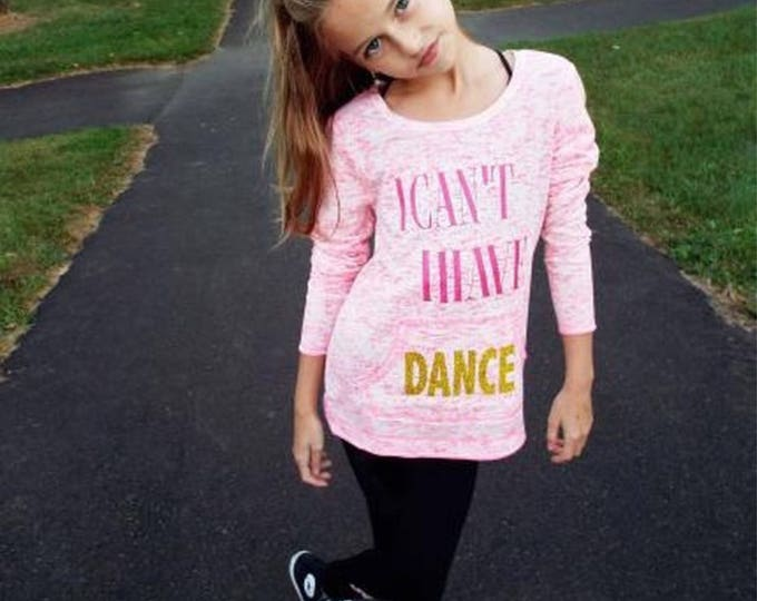 I Cant I Have Dance Longsleeve