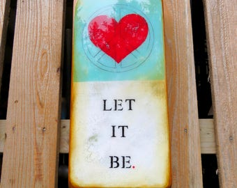 LET It BE - Turquoise /Cream w/ Peace Red Heart, Sanctuary Sign, The Beatles, Surrender, Acceptance reminder, highgloss resin, HOME/Cottage
