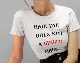 Hair Dye Does Not A Ginger Make Red Hair Short-Sleeve Unisex T-Shirt