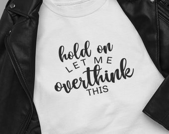 Hold on Let me Overthink this  Short-Sleeve Unisex T-Shirt