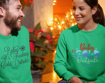 Baby Its Cold Unisex Sweatshirt Two Designs to Choose from