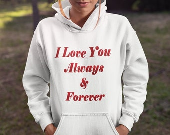 I Love You Always and Forever Hoodie Sweatshirt