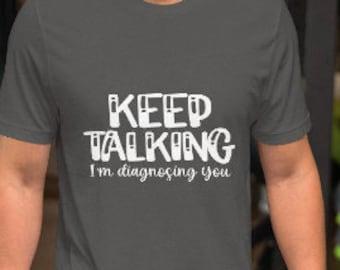 Keep Talking Im Diagnosing you Short-Sleeve Unisex T-Shirt