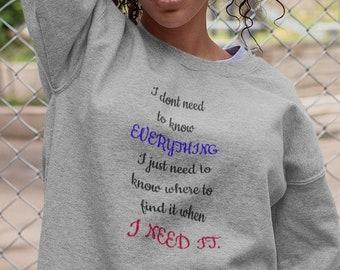 I Dont Need To Know Everything Unisex Sweatshirt
