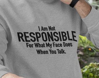 Im Not Responsible Unisex Sweatshirt