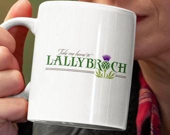 Take me home to LallyBroch Outlander Inspired Coffee Mug