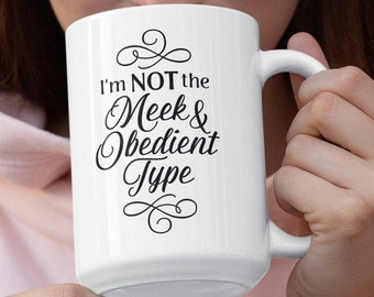 Im not the Meek and Obedient Type Outlander Inspired Coffee Mug