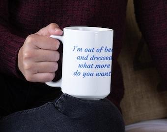 I Am Out Of Bed Ceramic Mug