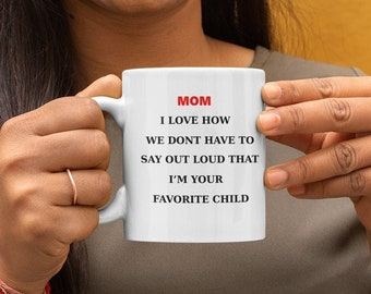 Mom I love how we dont have to day out loud Ceramic Mug