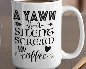 A Yawn Is a Silent Coffee Mug