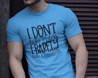 I dont take Orders I barely take suggestions Short-Sleeve Unisex T-Shirt