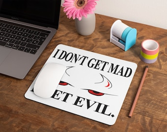 I Don'T Get Mad Mousepad
