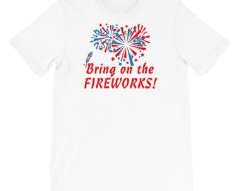 aaa1a9c8f 4th of July Bring On The Fireworks Short-Sleeve Unisex T-Shirt