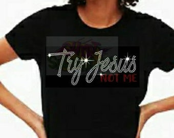 Try Jesus Not me Rhinestone Shirt, Try Jesus Shirt, Black Heritage Shirt, Afrocentric Shirt,  Black History Tee, Religious Tshirt,