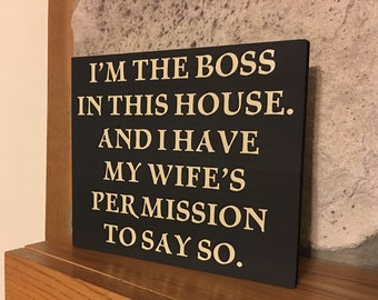 I'm the Boss In This House Wooden Sign