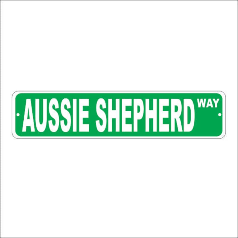 Custom Aussie Shepherd Street Sign -Pre Drilled Holes - Multiple Sizes -  Great Gift for Dog Lovers, Breeders, or Just Anyone that Loves K9s!