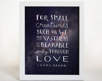 Carl Sagan Quote - Typographic Print - Love Quote - Valentine's Day - Inspirational Quote - For Small Creatures - Modern Typography - Cosmos