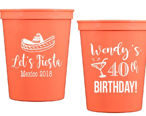 40th birthday cups fiesta birthday cups fiesta theme fiesta themed birthday party personalized party cups personalized plastic cups