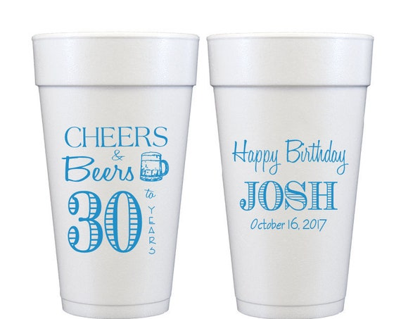 30th birthday cups, 30th birthday party favor, adult birthday party favor, personalized foam cups, 40th birthday cups, cheers and beers