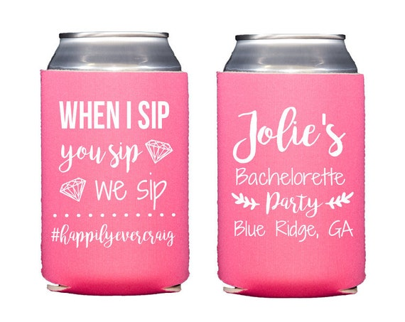 Bachelorette hugger, bachelorette can cooler, bachelorette weekend, bachelorette party favor, neoprene hugger, when I sip you sip we sip