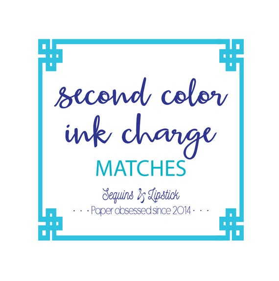 Second color ink charge, custom matches, personalized matches