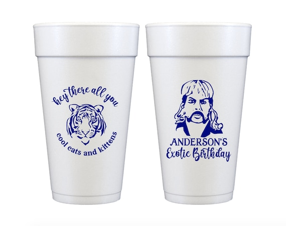 Hey there all you cool cats and kittens, Joe Exotic birthday, Tiger king birthday, Tiger king cups, Personalized foam cups, Birthday cups