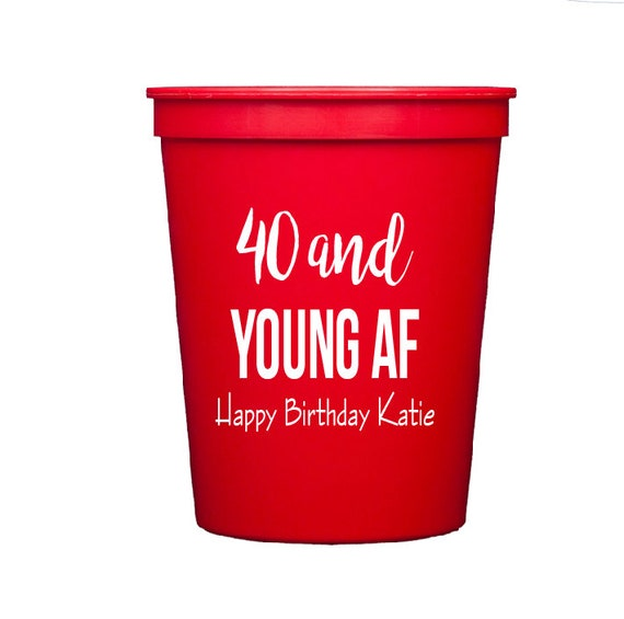 40th birthday cups, happy 40th birthday, 40 and young AF, personalized party cups, personalized birthday cups, personalized plastic cups