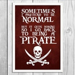 SALE - Sometimes I Pretend to be Normal - Pirate Art Print Poster - Wall Decor, Inspirational Print, Home Decor, Gift