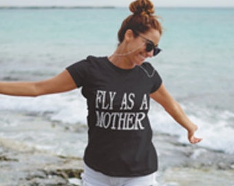 Fly As A Mother Tee, cool | mom | Unisex Short Sleeve T- Shirt | Cute Woman's T-shirt | T-shirt | 15 Colors | Mothers day gift | best seller