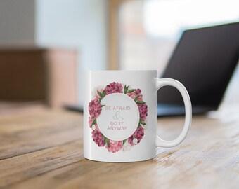 Be Afraid and Do it Anyway Ceramic Mug 11oz