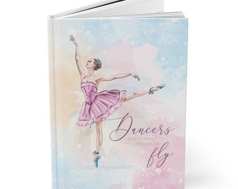 Dancers Don't Need Wings to Fly Hardcover Journal Matte
