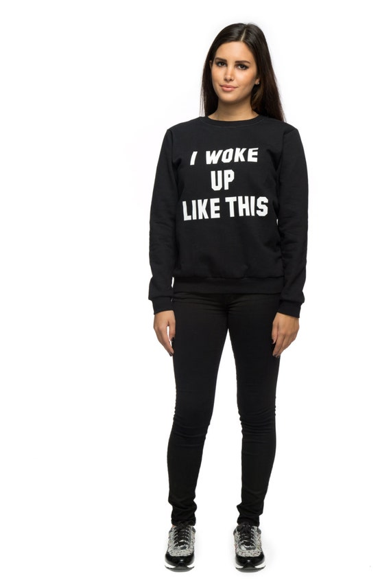 I Woke Up Like This Sweatshirt Tumblr Sweatshirt Oversized Etsy