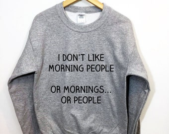 I don't Like Morning People Sweatshirt Funny Cozy Lounging Pullover