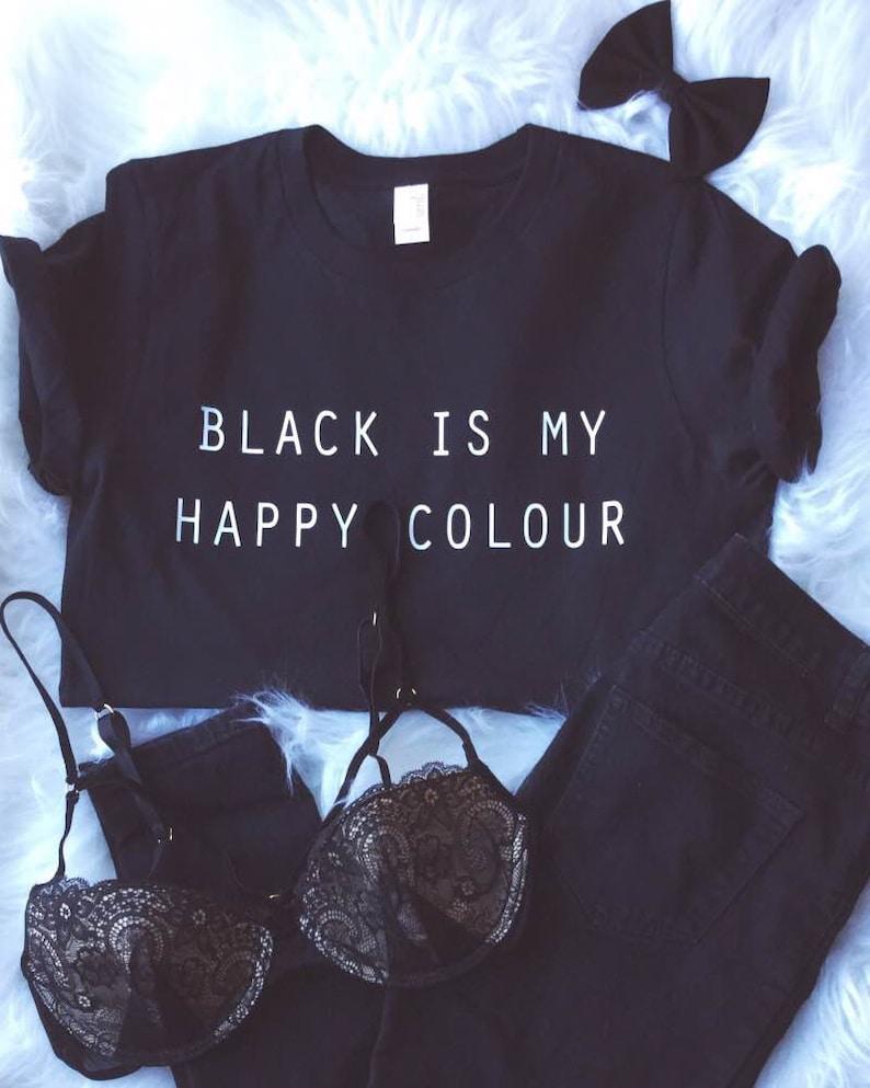 Black Is My Happy Colour Tshirt Tumblr Blogger Instagram Happy  1ced408c824
