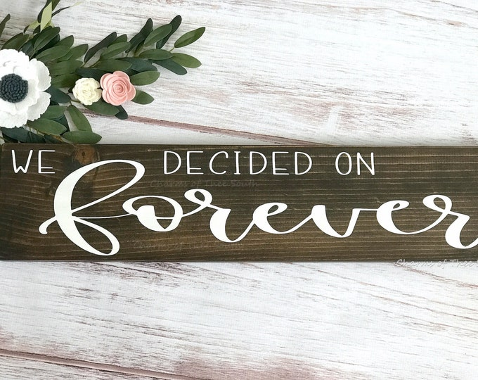 We Decided On Forever Sign - Wedding Sign - Anniversary Sign - Forever Sign - Farmhouse Decor - Wood Sign - Rustic Sign - Engagement Sign