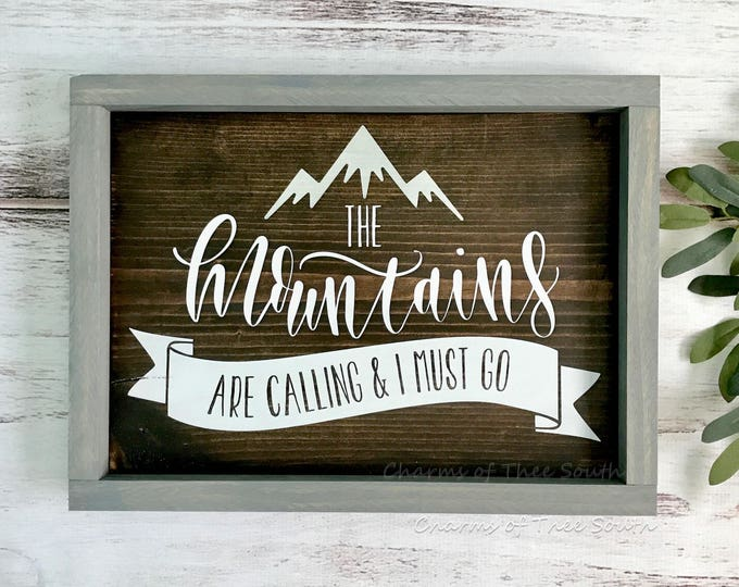 The Mountains are Calling and I Must Go - The Mountains are Calling Wood Sign - Rustic Wood Sign - Adventure Decor - Outdoor Living