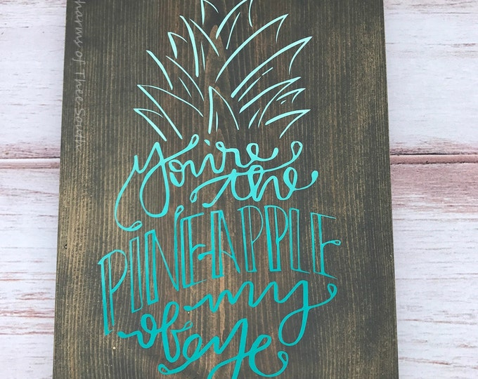 You are the Pineapple of my Eye - Pineapple Sign - Hawaiian Sign - Wood Sign -  Nursery - Gift - Hawaiian Decor