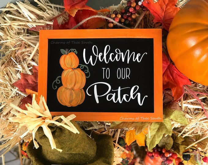 Welcome to our Patch - Fall Decor - Porch Sign - Pumpkin Patch Sign - Pumpkin Sign
