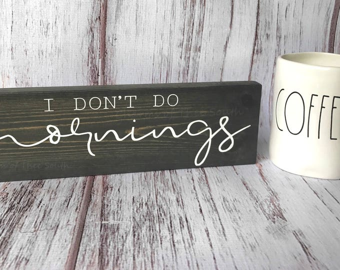 I Don't Do Mornings Wood Sign - Farmhouse Sign - Fixer Upper Style Sign - Rustic Wood Decor - Farmhouse Style - Farmhouse Coffee Wall Decor