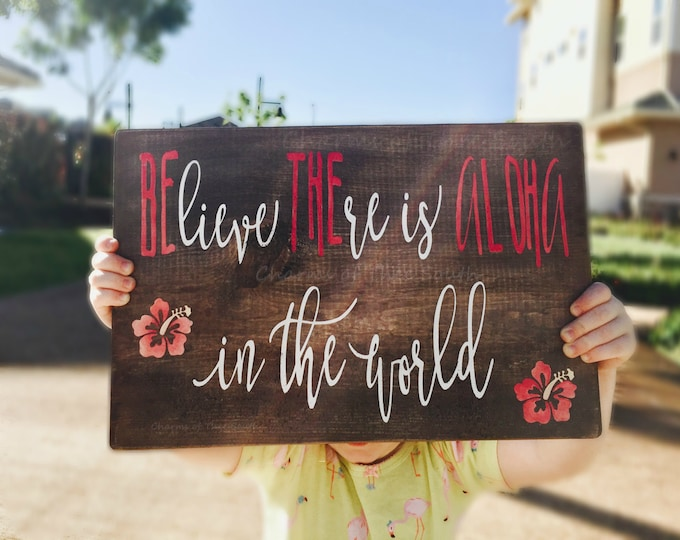 Believe there is Wood sign - Be the Aloha Wood Sign - Hawaiian Wood Sign - Hawaiian Sign - Rustic Wood Signs - Home Decor