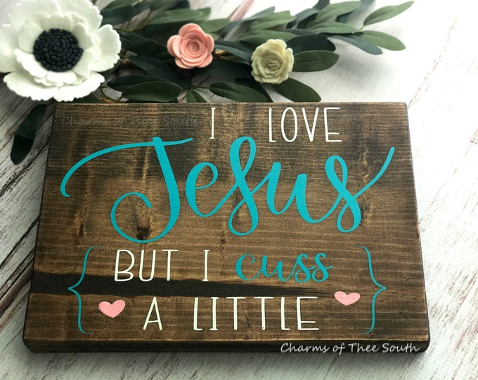 I Love Jesus But I Cuss a Little Wood Sign - Southern Quote - Funny Sign - Wood Sign - Rustic