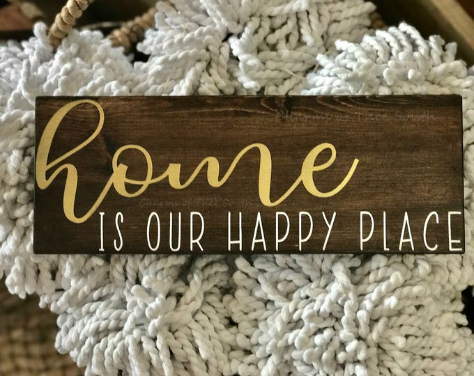 Home is Our Happy Place - Home Sign - Happy Place Sign -  Farmhouse Sign - Rustic - Wood Sign - Gift