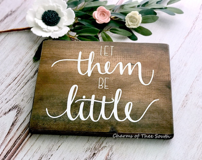 Let them be little sign - Nursery sign - Rustic nursery sign - Playroom sign - Nursery Wall Art - Baby - Baby Shower Gift - Handpainted