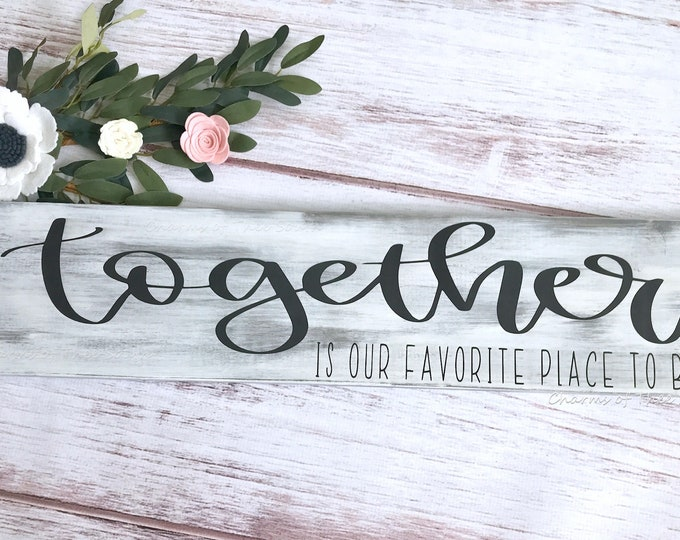 Together is Our Favorite Place to be Sign - Bedroom Wall Decor - Together is My Favorite Place - Master Bedroom Wall - Rustic Sign